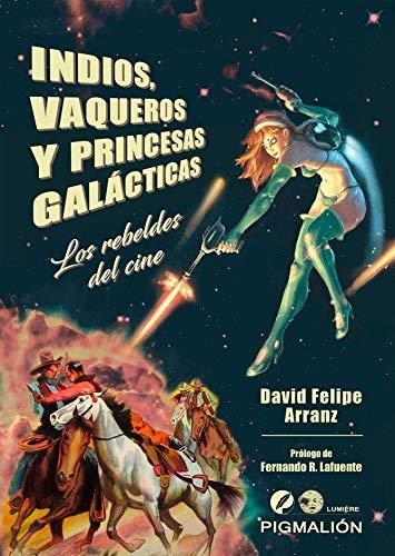 Indios, vaqueros y princesas galácticas: Los rebeldes del cine: 16 (Pigmalión Lumiere)