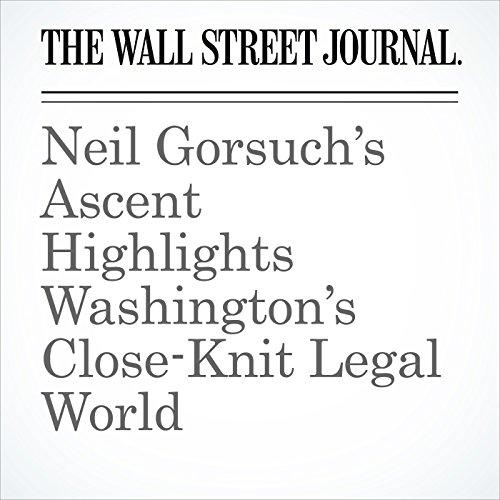 Neil Gorsuch's Ascent Highlights Washington's Close-Knit Legal World copertina