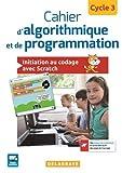 Cahier d'algorithmique et de programmation Cycle 3 (2017) - Cahier élève: Initiation au codage avec Scratch (2017)