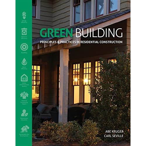 Green Building: Principles and Practices in Residential Construction (Go Green with Renewable Energy Resources)