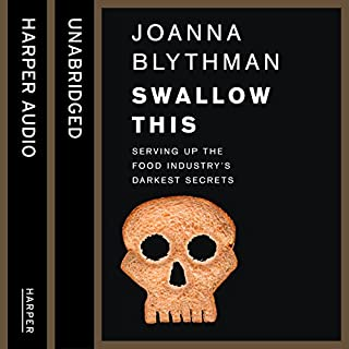 Swallow This: Serving Up the Food Industry's Darkest Secrets                   By:                                                                                                                                 Joanna Blythman                               Narrated by:                                                                                                                                 Jessica Ball                      Length: 8 hrs and 41 mins     40 ratings     Overall 4.4