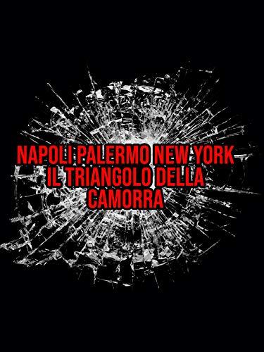 Napoli Palermo New York - Il triangolo della camorra
