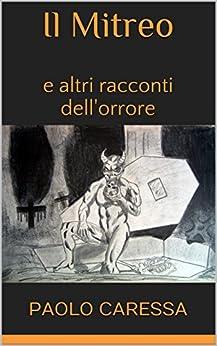 Il Mitreo: e altri racconti dell'orrore di [Paolo Caressa]