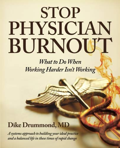 Stop Physician Burnout: What to Do When Working Harder Isn't Working