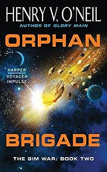 Orphan Brigade: The Sim War: Book Two by [Henry  V. O'Neil]