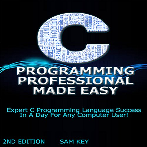 C Programming Professional Made Easy: Expert C Programming Language Success in a Day for Any Computer User! audiobook cover art