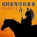 Cherokee Chants: Traditional Tribal Music, Shaman Prayers, Healing Meditation & Celebration