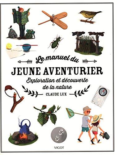 Le manuel du jeune aventurier: Exploration et découverte de la nature