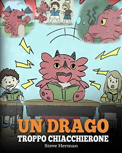 Un drago troppo chiacchierone: (A Dragon With His Mouth On Fire) Una simpatica storia per bambini, per insegnare loro a non interrompere le altre persone quando stanno parlando.: 10