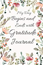 My Day Begins and Ends with Gratitude Journal: This beautiful Gratitude Journal will help you record your daily gratitude and affirmation.