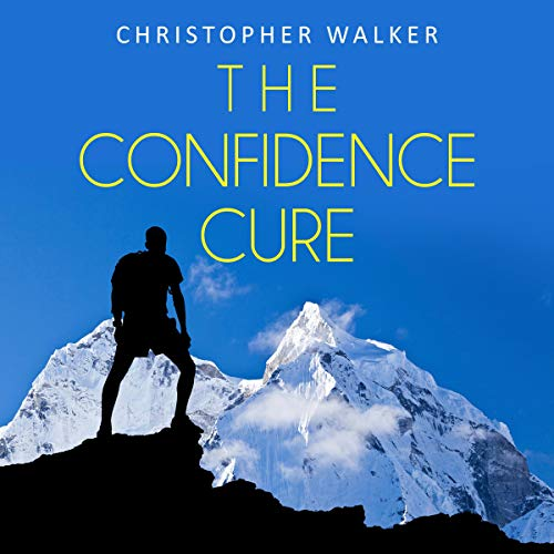 The Confidence Cure: Confidence Hacks to Double or Triple Your Self Esteem! cover art