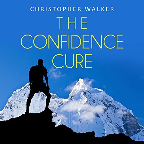 Couverture de The Confidence Cure: Confidence Hacks to Double or Triple Your Self Esteem!