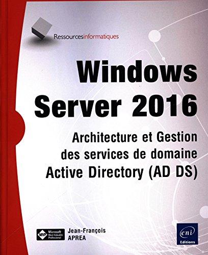 Windows Server 2016 - Architecture et Gestion des services de domaine Active Directory (AD DS)