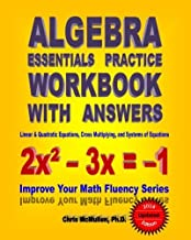 Algebra Essentials Practice Workbook with Answers: Linear & Quadratic Equations, Cross Multiplying, and Systems of Equatio...