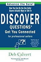 DISCOVER Questions Get You Connected: for professional sellers by Deb Calvert(2013-09-15)