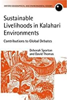 Sustainable Livelihoods in Kalahari Environments: A Contribution to Global Debates (Oxford Geographical and Environmental Studies Series)
