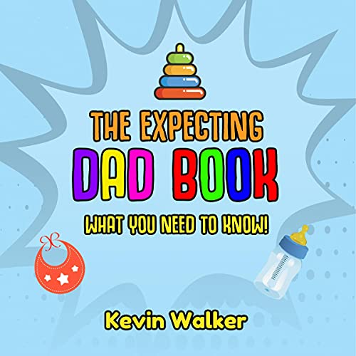 The Expecting Dad Book: What you Need to Know! Pregnancy for Men Made Easy Made with this First Time Dad Book. Expecting a Baby Can be Scary, but Don't Fear cover art