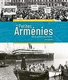 Les petites Arménies de la vallée du Rhône - Histoire et mémoires des immigrations arméniennes en France