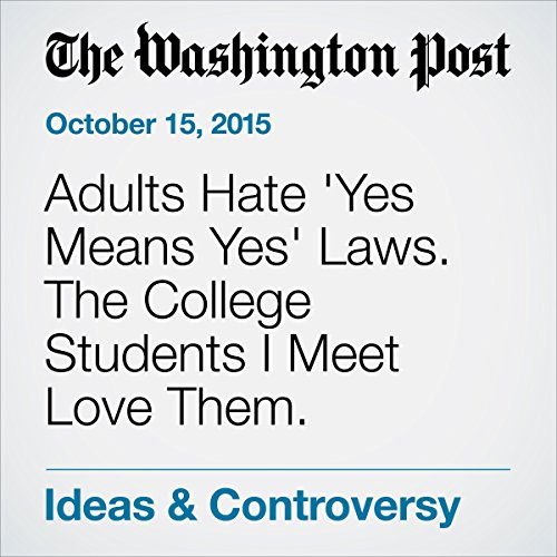 Adults Hate 'Yes Means Yes' Laws. The College Students I Meet Love Them. audiobook cover art