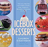 Icebox Desserts: 100 Cool Recipes For Icebox Cakes, Pies, Parfaits, Mousses, Puddings, And More [