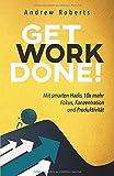 Get Work Done!: Mit smarten Hacks 10x mehr Fokus