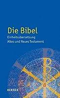 Die Bibel: Einheitsubersetzung Der Heiligen Schrift. Altes Und Neues Testament