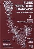 Flore forestière française tome 3 - Région méditerranéenne
