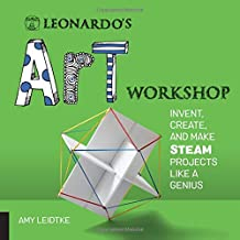 Leonardo's Art Workshop: Invent, Create, and Make STEAM Projects like a Genius (Leonardo's Workshop)