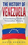 The History of Venezuela: A Fascinating Guide to Venezuelan History