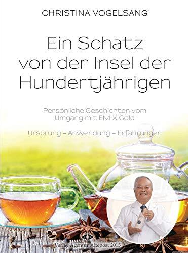 Ein Schatz von der Insel der Hundertjährigen: Persönliche Geschichten vom Umgang mit EM-X Gold. Ursprung - Anwendungen - Erfahrungen. (German Edition)
