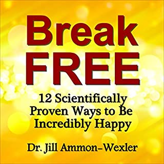 Break Free: 12 Scientifically Proven Ways to Be Incredibly Happy audiobook cover art