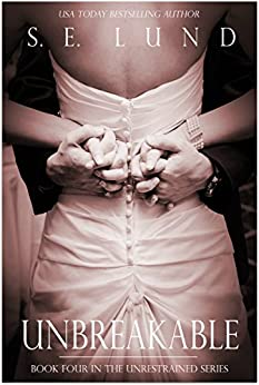Unbreakable: Book Four in the Unrestrained Series by [S. E. Lund]