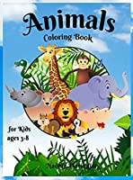 Animals coloring book for kids ages 3-8: Amazing & Cute animals for Girls & Boys Coloring Age 3-8 Happy and Cute Baby Tiger, deer, monkey, Lion, Elephant and more coloring for Kids Adorable Designs for Children