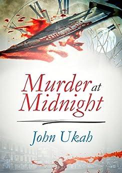 Murder At Midnight (An Alex Simpson Mystery Book 1) by [John Ukah]