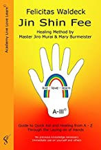 Jin Shin Fee: Healing Method by Master Jiro Murai and Mary Burmeister. Guide to Quick Aid and Healing from A - Z Through the Laying on of Hands