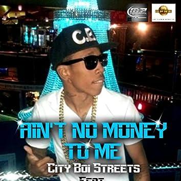 Ain't No Money To Me