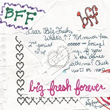 B.F.F. (Big Fresh Forever)