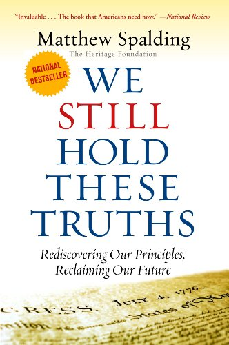 Image of WE STILL HOLD THESE TRUTHS: Rediscovering Our Principles, Reclaiming Our Future