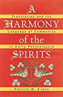 A Harmony of the Spirits: A Translation and the Language of Community in Early Pennsylvania (Published by the Omohundro Institute of Early American Histo)