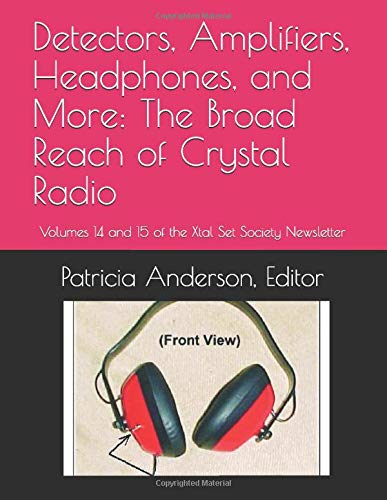 Detectors, Amplifiers, Headphones, and More: The Broad Reach of Crystal Radio: Volumes 14 and 15 of the Xtal Set Society Newsletter
