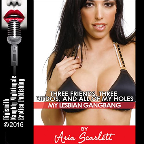 Three Friends, Three Dildos, and All of My Holes     A First Group Lesbian Sex Erotica Story              By:                                                                                                                                 Aria Scarlett                               Narrated by:                                                                                                                                 Milly Stern                      Length: 25 mins     Not rated yet     Overall 0.0