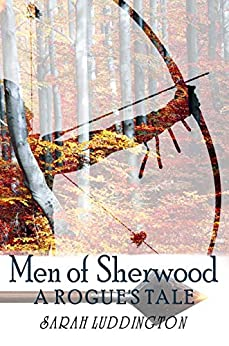 Men of Sherwood (A Rogue's Tale Book 1) by [Sarah Luddington]