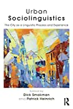 Urban Sociolinguistics: The City as a Linguistic Process and Experience - Dick Smakman