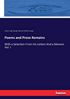 Poems and Prose Remains: With a Selection From His Letters And a Memoir. Vol. I