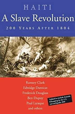 Haiti: A Slave Revolution: 200 Years After 1804 by Ramsey Clark (2010-10-01)
