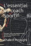 L'essentiel du coach Sportif: Comment faire une programmation sportive d'entretient et de performance (programmation sportive et nutritionnelle)