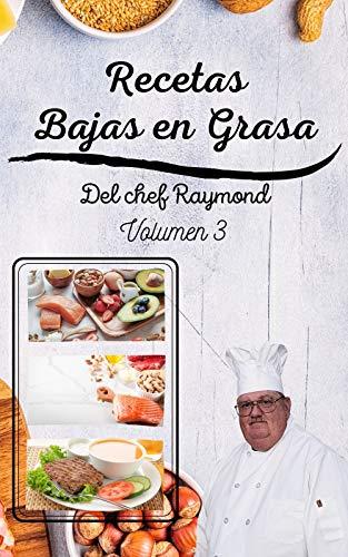 Recetas Bajas en Grasas del chef Raymond volumen 3: americanas para comidas sanas con batidos y zumos