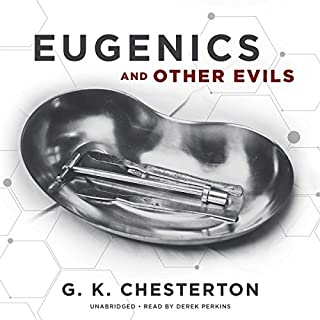 Eugenics and Other Evils                   By:                                                                                                                                 G. K. Chesterton                               Narrated by:                                                                                                                                 Derek Perkins                      Length: 4 hrs and 50 mins     20 ratings     Overall 4.9