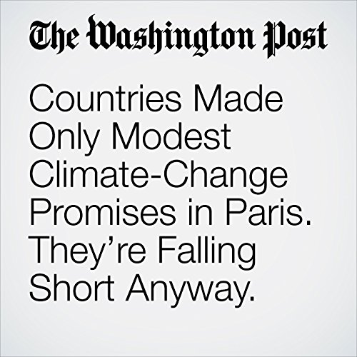 Countries Made Only Modest Climate-Change Promises in Paris. They're Falling Short Anyway. audiobook cover art