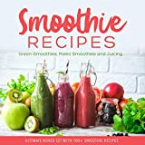 Smoothie Recipes: Ultimate Boxed Set with 100+ Smoothie Recipes: Green Smoothies, Paleo Smoothies and Juicing weightloss shake Jan, 2021